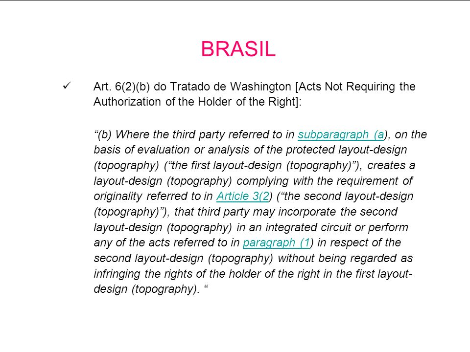 BRASIL Art. 6(2)(b) do Tratado de Washington [Acts Not Requiring the Authorization of the Holder of the Right]: